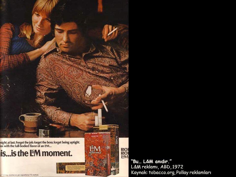 Bu… L&M anıdır. L&M reklamı, ABD, 1972 Kaynak: tobacco
