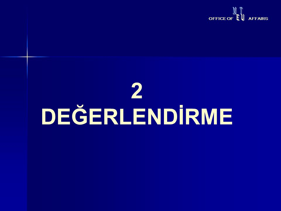 M T E U OFFICE OF AFFAIRS 2 DEĞERLENDİRME
