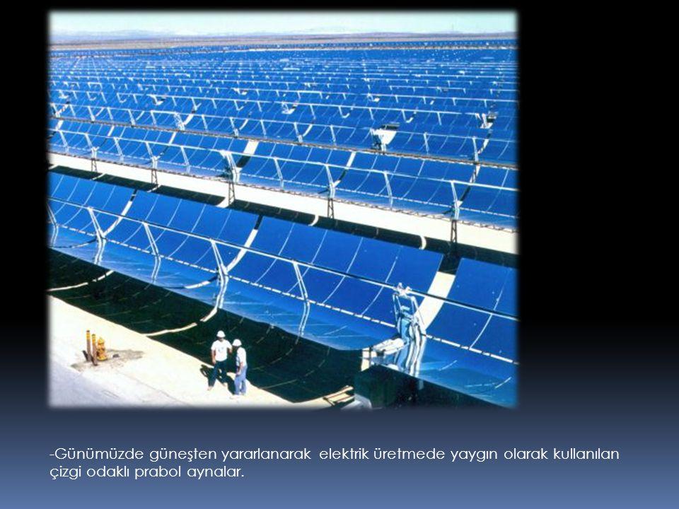 -Günümüzde güneşten yararlanarak elektrik üretmede yaygın olarak kullanılan