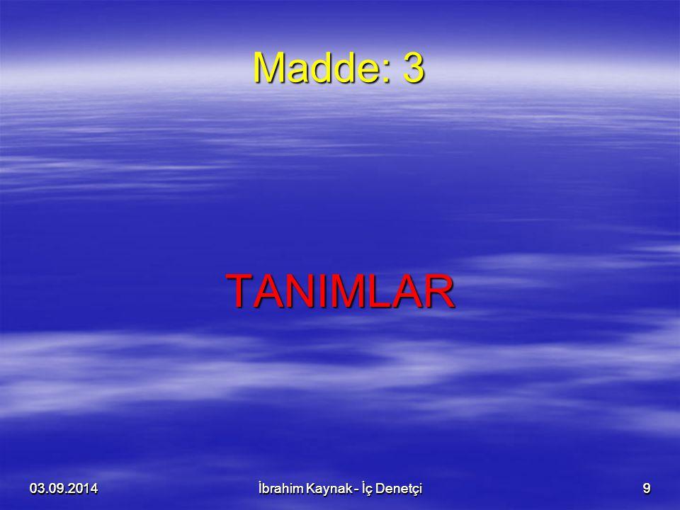 Madde: 3 TANIMLAR. 06.04.2017. 06.04.2017. 06.04.2017. 06.04.2017. İbrahim Kaynak - İç Denetçi.