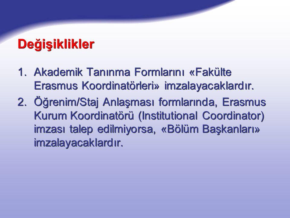 Değişiklikler Akademik Tanınma Formlarını «Fakülte Erasmus Koordinatörleri» imzalayacaklardır.