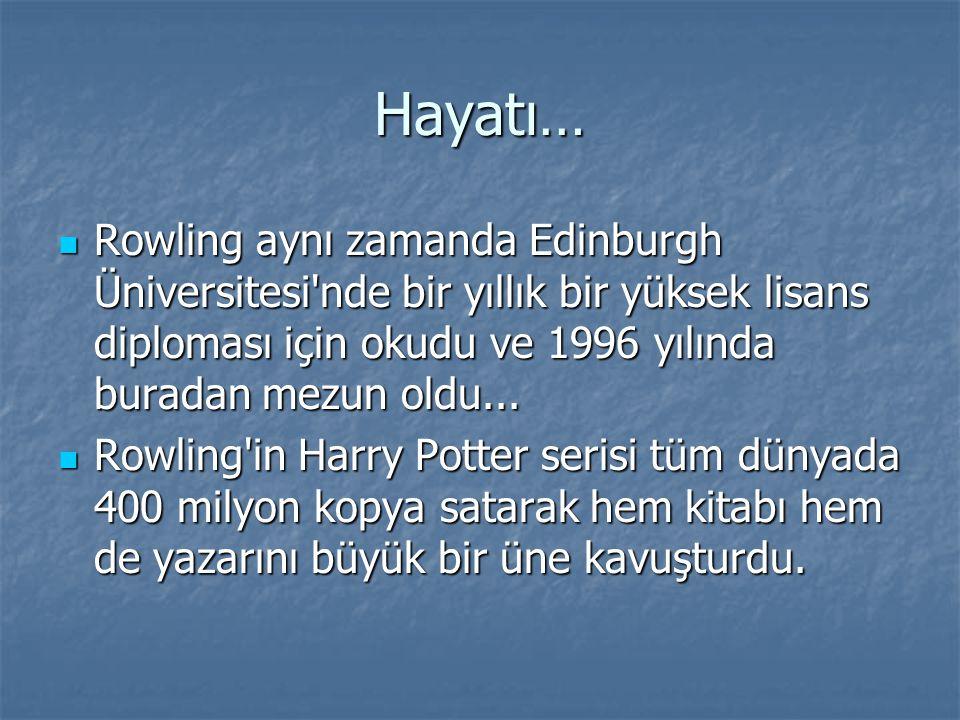 Hayatı… Rowling aynı zamanda Edinburgh Üniversitesi nde bir yıllık bir yüksek lisans diploması için okudu ve 1996 yılında buradan mezun oldu...