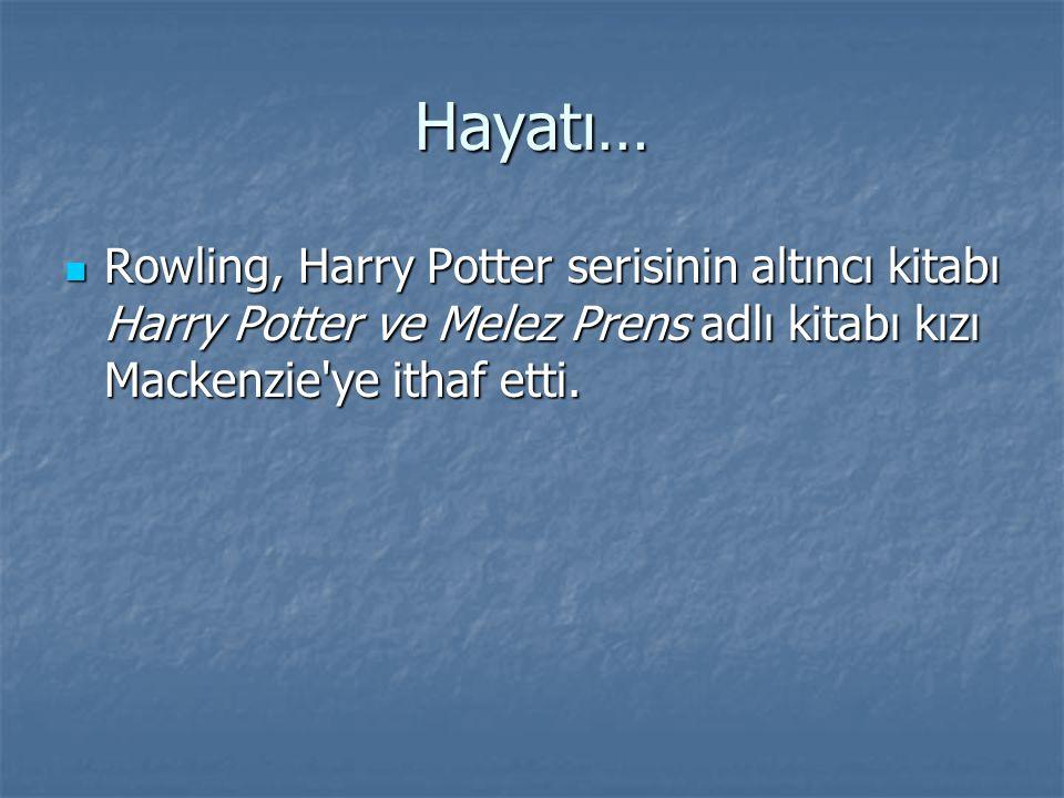 Hayatı… Rowling, Harry Potter serisinin altıncı kitabı Harry Potter ve Melez Prens adlı kitabı kızı Mackenzie ye ithaf etti.