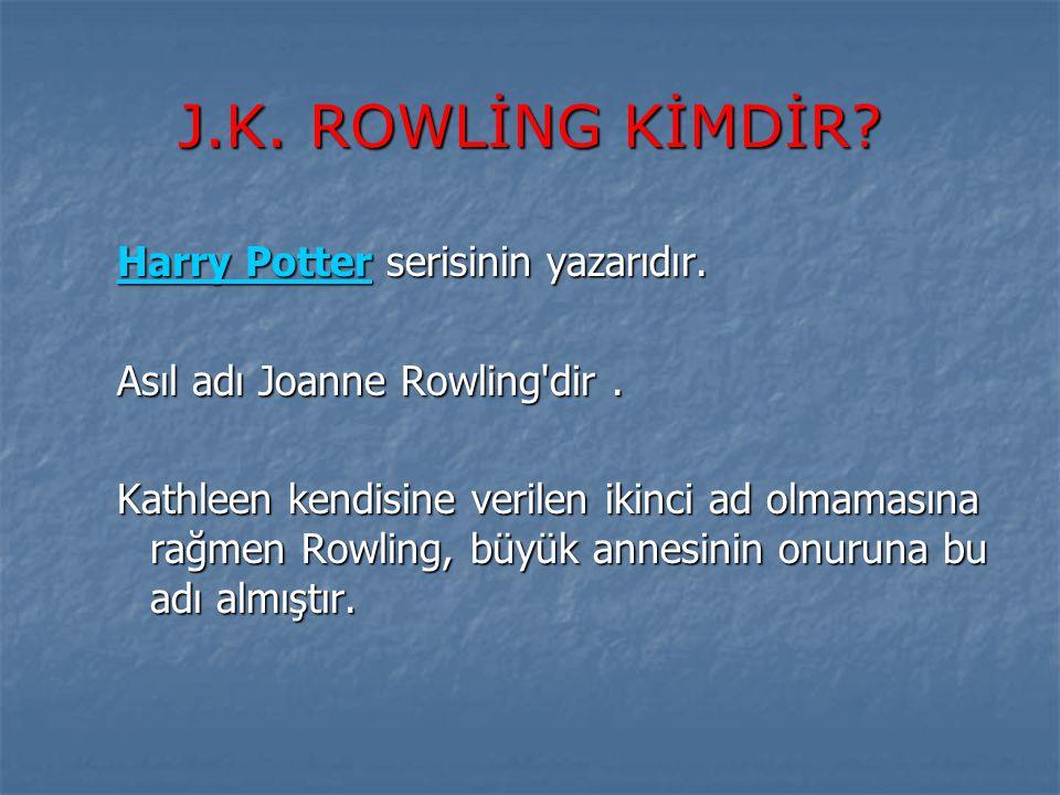J.K. ROWLİNG KİMDİR Harry Potter serisinin yazarıdır.