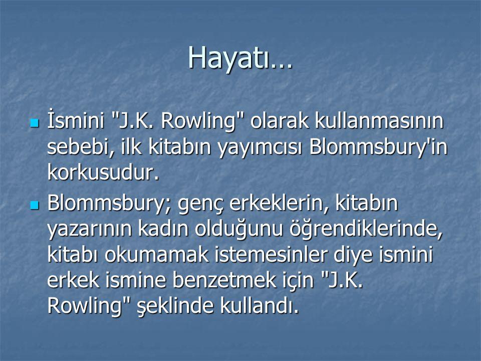 Hayatı… İsmini J.K. Rowling olarak kullanmasının sebebi, ilk kitabın yayımcısı Blommsbury in korkusudur.