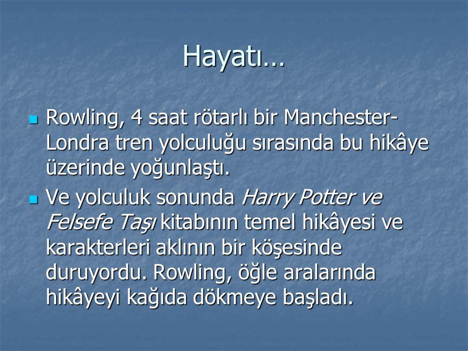 Hayatı… Rowling, 4 saat rötarlı bir Manchester-Londra tren yolculuğu sırasında bu hikâye üzerinde yoğunlaştı.