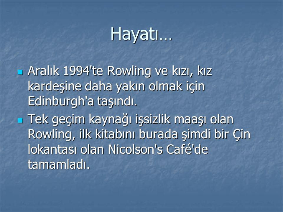 Hayatı… Aralık 1994 te Rowling ve kızı, kız kardeşine daha yakın olmak için Edinburgh a taşındı.