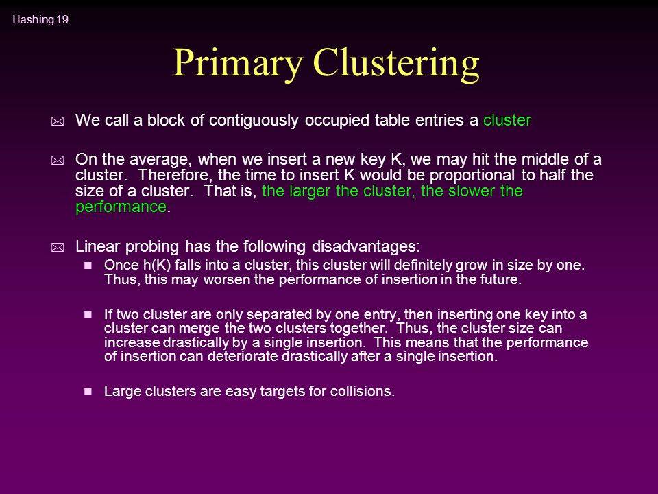 Primary Clustering We call a block of contiguously occupied table entries a cluster.