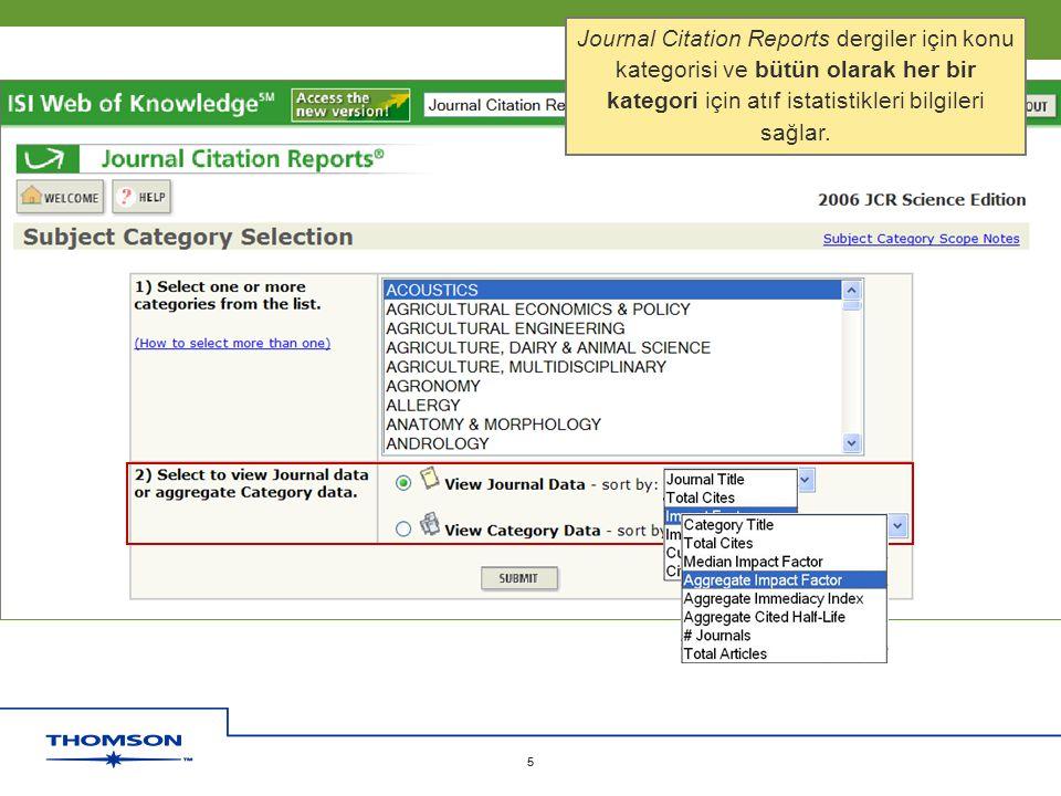 Journal Citation Reports dergiler için konu kategorisi ve bütün olarak her bir kategori için atıf istatistikleri bilgileri sağlar.
