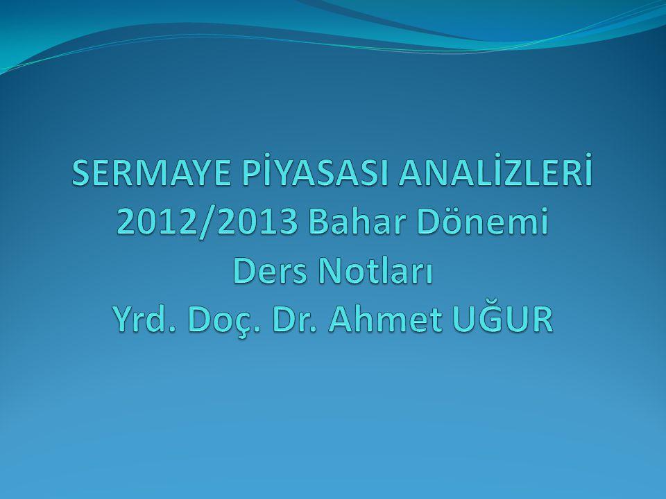 SERMAYE PİYASASI ANALİZLERİ 2012/2013 Bahar Dönemi Ders Notları Yrd