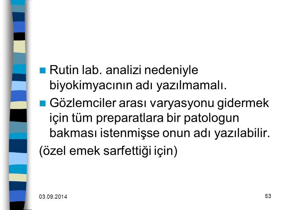 Rutin lab. analizi nedeniyle biyokimyacının adı yazılmamalı.