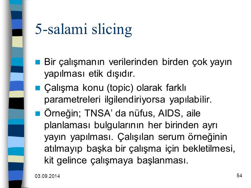 5-salami slicing Bir çalışmanın verilerinden birden çok yayın yapılması etik dışıdır.