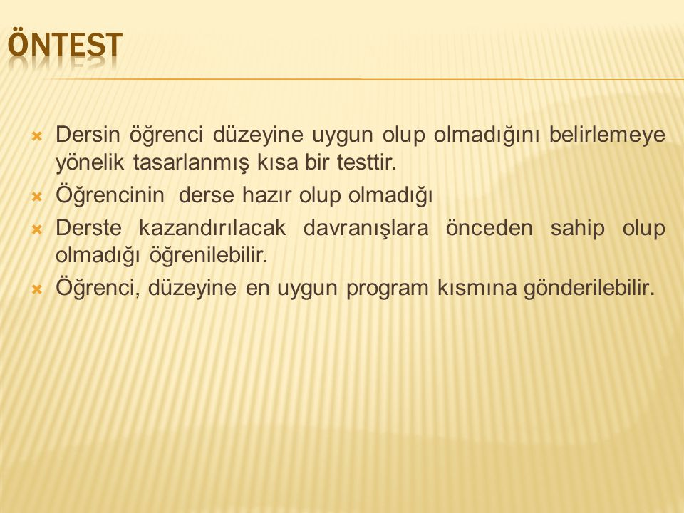 Öntest Dersin öğrenci düzeyine uygun olup olmadığını belirlemeye yönelik tasarlanmış kısa bir testtir.