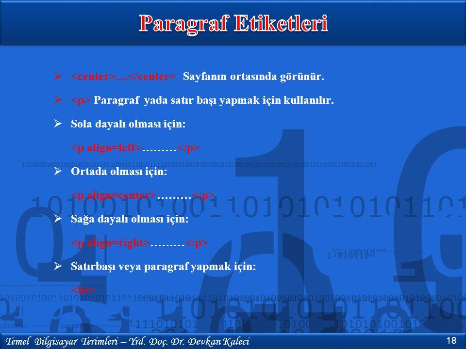 Paragraf Etiketleri <center>....</center> Sayfanın ortasında görünür. <p> Paragraf yada satır başı yapmak için kullanılır.