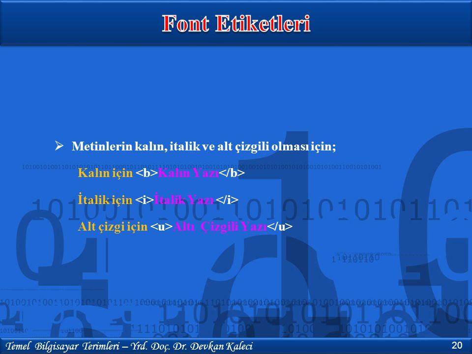 Font Etiketleri Metinlerin kalın, italik ve alt çizgili olması için;