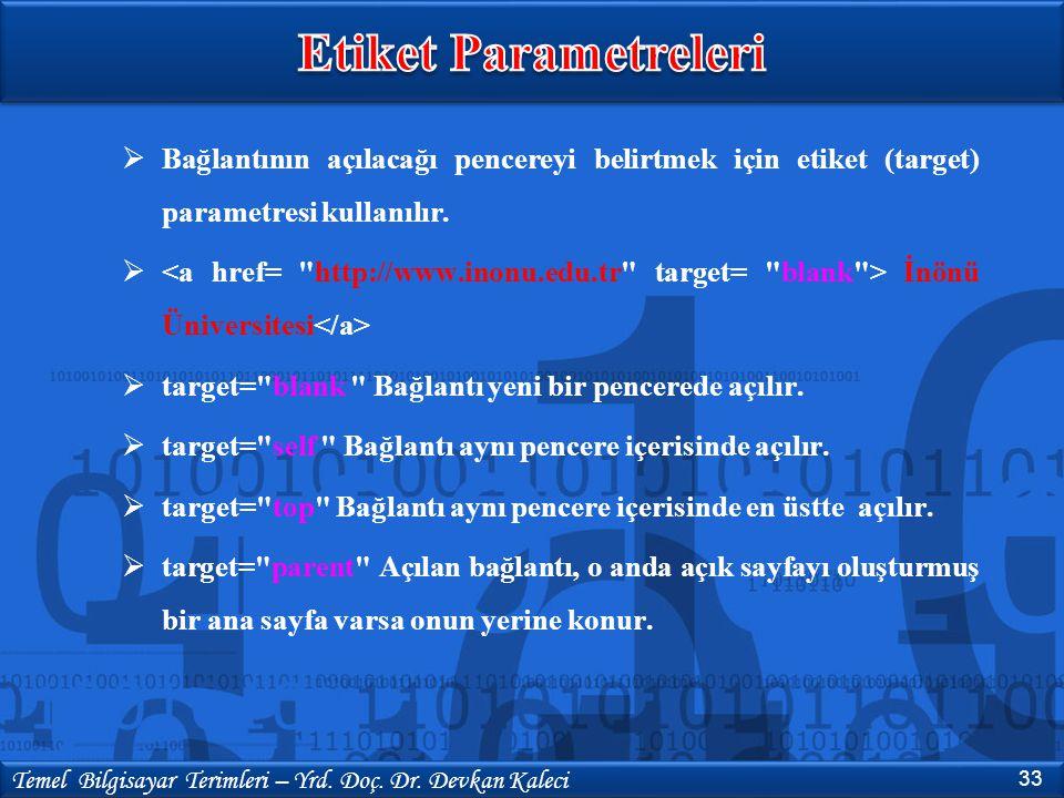 Etiket Parametreleri Bağlantının açılacağı pencereyi belirtmek için etiket (target) parametresi kullanılır.