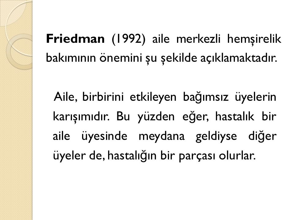 Friedman (1992) aile merkezli hemşirelik bakımının önemini şu şekilde açıklamaktadır.