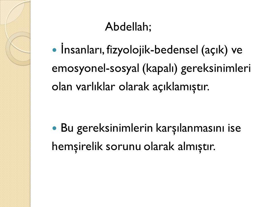 Abdellah; İnsanları, fizyolojik-bedensel (açık) ve emosyonel-sosyal (kapalı) gereksinimleri olan varlıklar olarak açıklamıştır.