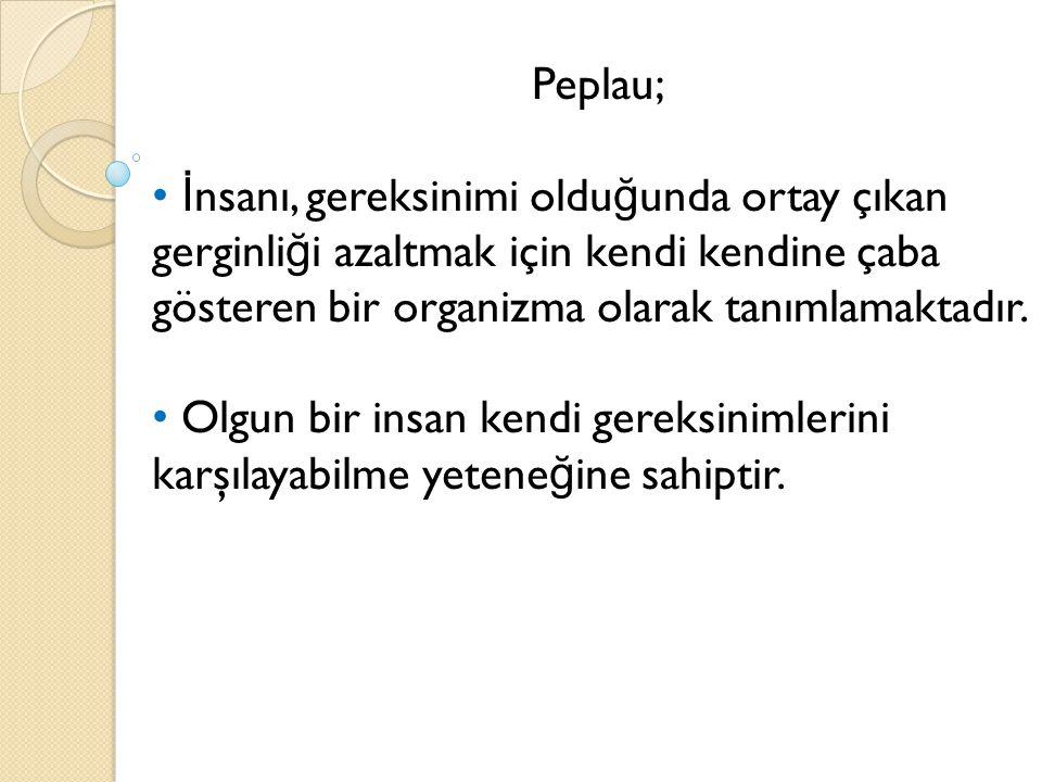 Peplau; İnsanı, gereksinimi olduğunda ortay çıkan gerginliği azaltmak için kendi kendine çaba gösteren bir organizma olarak tanımlamaktadır.