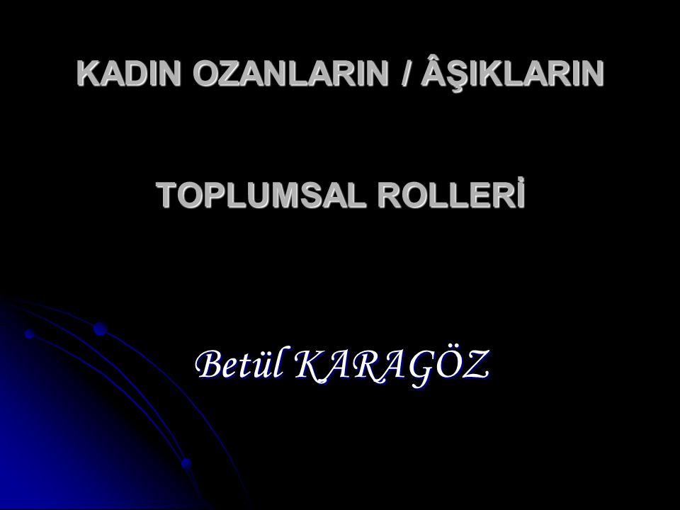 KADIN OZANLARIN / ÂŞIKLARIN TOPLUMSAL ROLLERİ