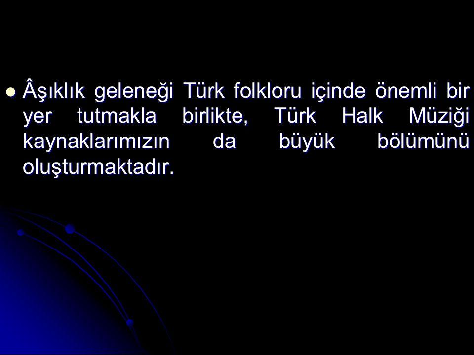 Âşıklık geleneği Türk folkloru içinde önemli bir yer tutmakla birlikte, Türk Halk Müziği kaynaklarımızın da büyük bölümünü oluşturmaktadır.