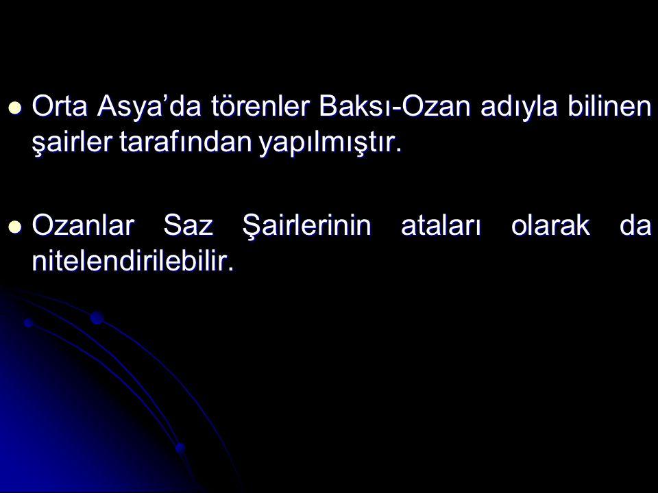 Orta Asya'da törenler Baksı-Ozan adıyla bilinen şairler tarafından yapılmıştır.