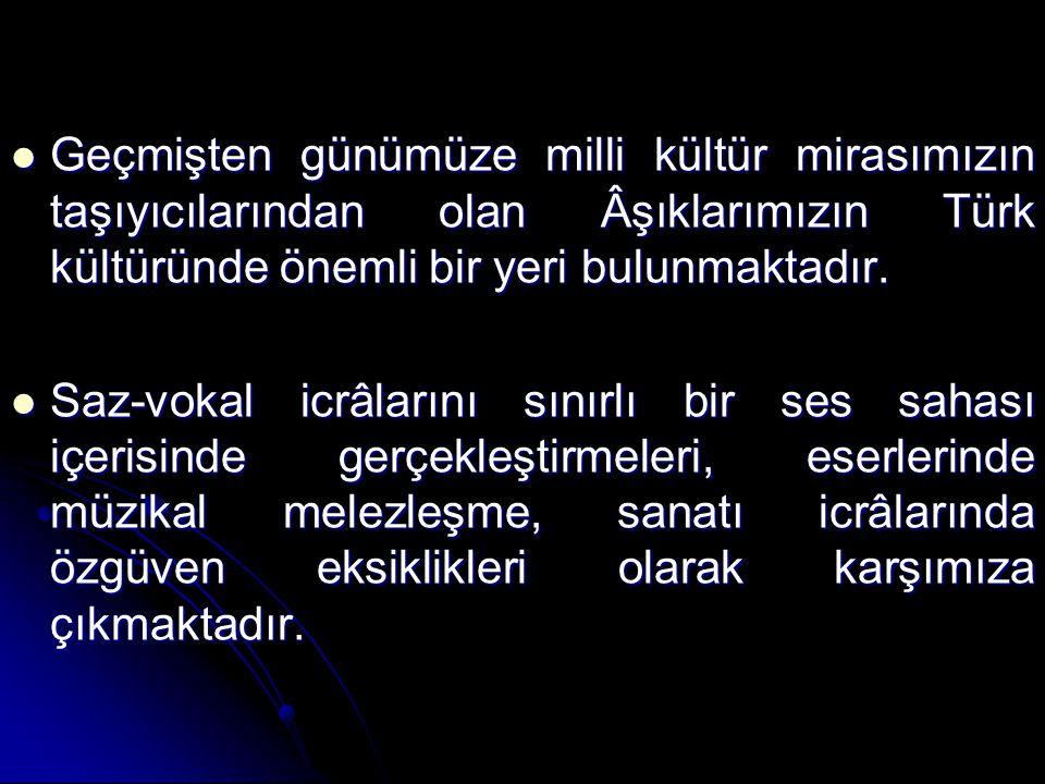 Geçmişten günümüze milli kültür mirasımızın taşıyıcılarından olan Âşıklarımızın Türk kültüründe önemli bir yeri bulunmaktadır.