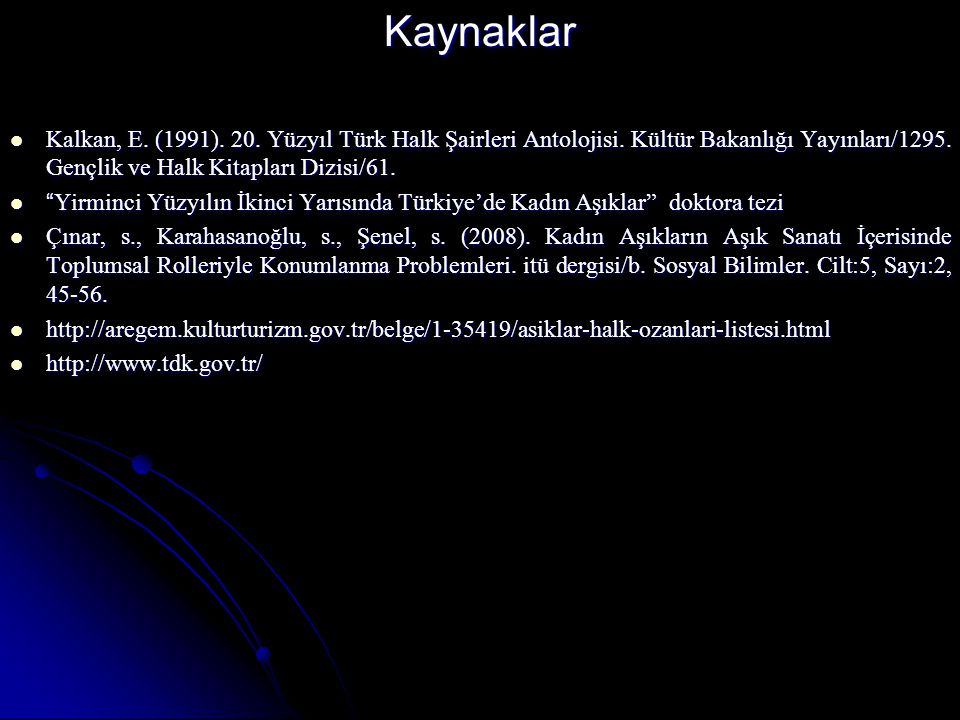 Kaynaklar Kalkan, E. (1991). 20. Yüzyıl Türk Halk Şairleri Antolojisi. Kültür Bakanlığı Yayınları/1295. Gençlik ve Halk Kitapları Dizisi/61.