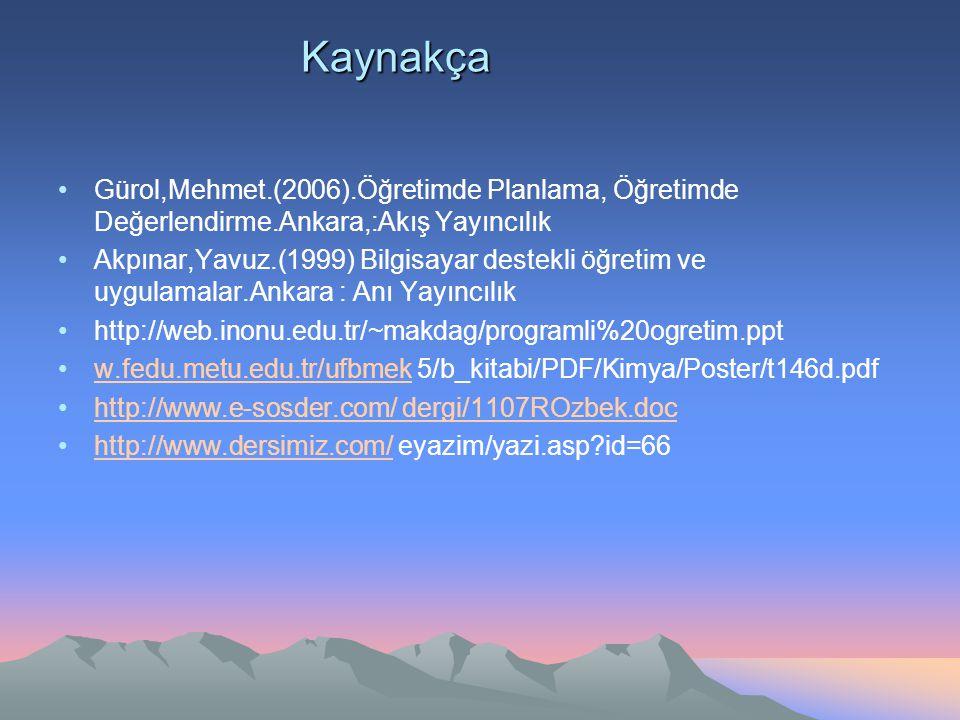 Kaynakça Gürol,Mehmet.(2006).Öğretimde Planlama, Öğretimde Değerlendirme.Ankara,:Akış Yayıncılık.