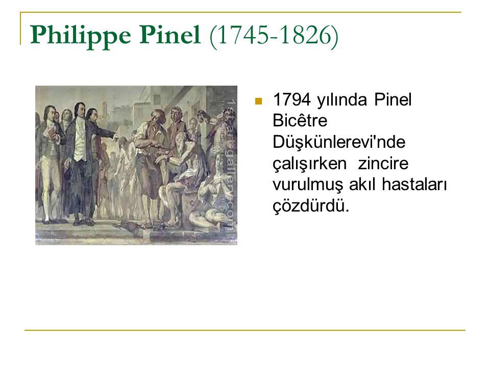 Philippe Pinel (1745-1826) 1794 yılında Pinel Bicêtre Düşkünlerevi nde çalışırken zincire vurulmuş akıl hastaları çözdürdü.