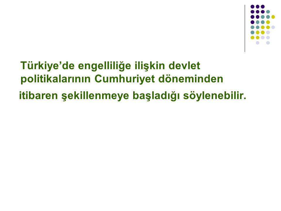 Türkiye'de engelliliğe ilişkin devlet politikalarının Cumhuriyet döneminden
