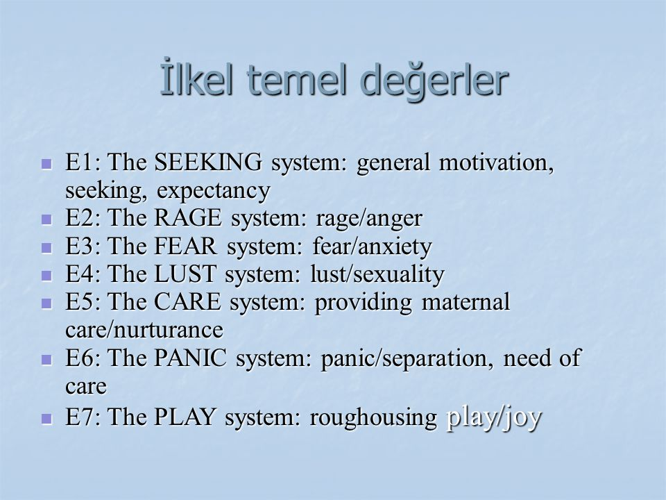 İlkel temel değerler E1: The SEEKING system: general motivation, seeking, expectancy. E2: The RAGE system: rage/anger.