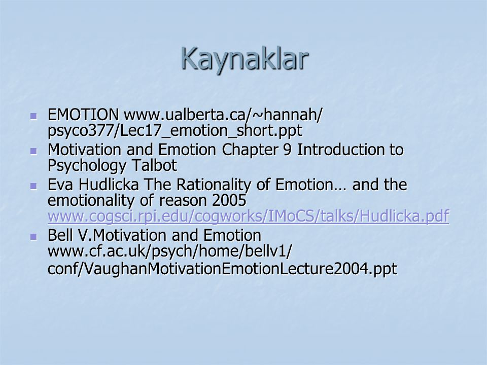 Kaynaklar EMOTION www.ualberta.ca/~hannah/ psyco377/Lec17_emotion_short.ppt. Motivation and Emotion Chapter 9 Introduction to Psychology Talbot.
