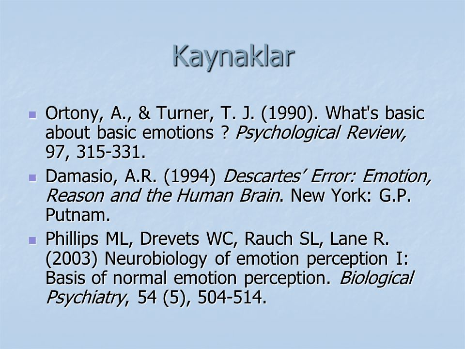 Kaynaklar Ortony, A., & Turner, T. J. (1990). What s basic about basic emotions Psychological Review, 97, 315-331.
