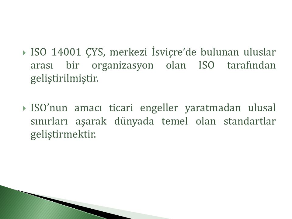 ISO 14001 ÇYS, merkezi İsviçre'de bulunan uluslar arası bir organizasyon olan ISO tarafından geliştirilmiştir.