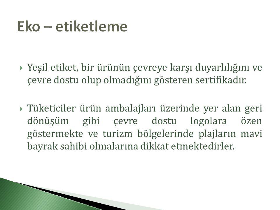 Eko – etiketleme Yeşil etiket, bir ürünün çevreye karşı duyarlılığını ve çevre dostu olup olmadığını gösteren sertifikadır.