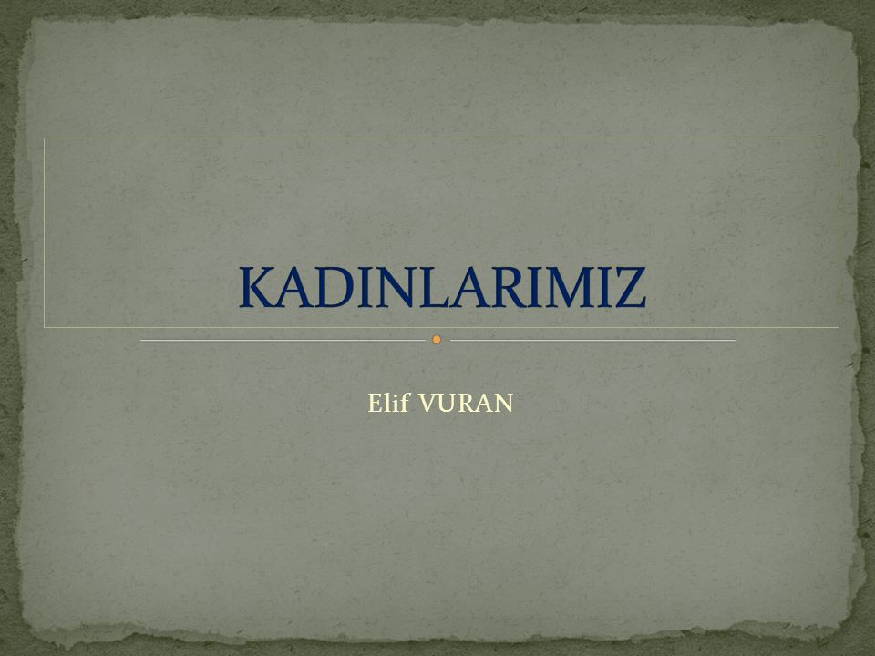KADINLARIMIZ Elif VURAN