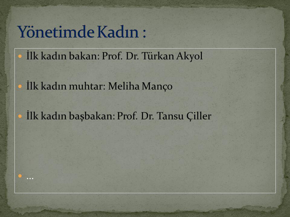 Yönetimde Kadın : İlk kadın bakan: Prof. Dr. Türkan Akyol