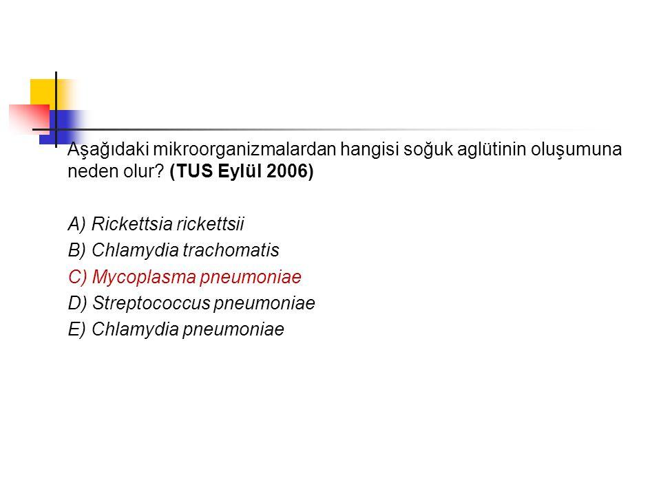 Aşağıdaki mikroorganizmalardan hangisi soğuk aglütinin oluşumuna neden olur (TUS Eylül 2006)