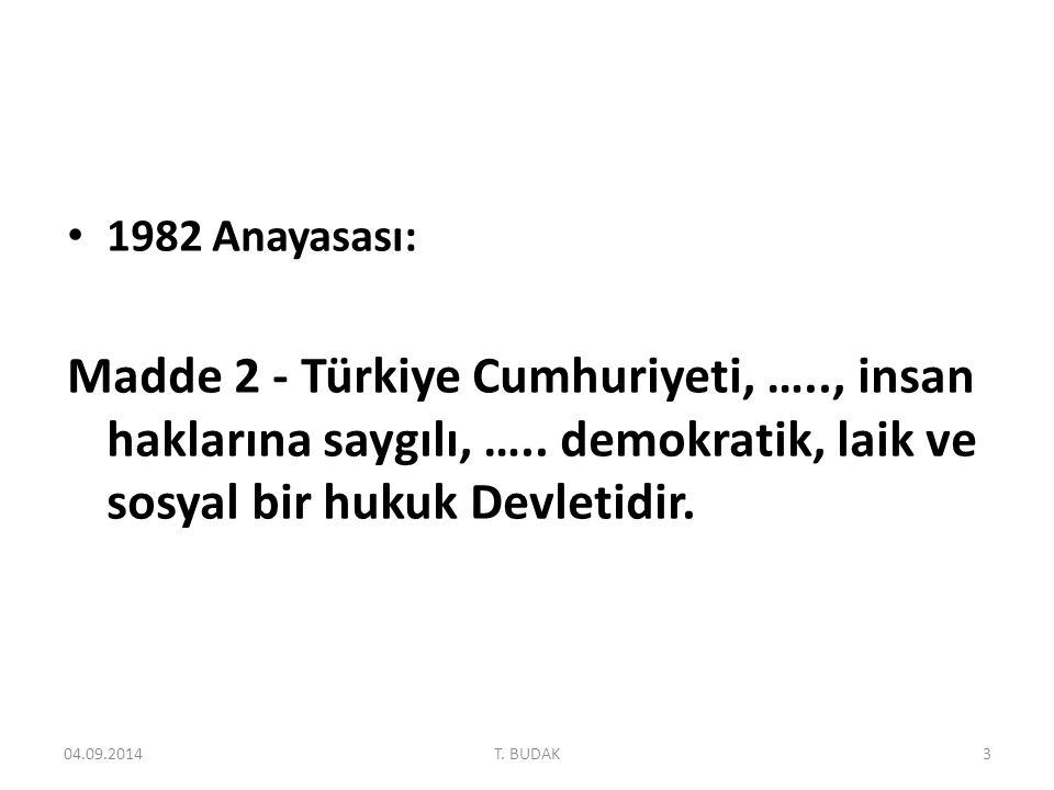 1982 Anayasası: Madde 2 - Türkiye Cumhuriyeti, ….., insan haklarına saygılı, ….. demokratik, laik ve sosyal bir hukuk Devletidir.