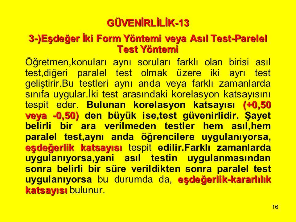3-)Eşdeğer İki Form Yöntemi veya Asıl Test-Parelel Test Yöntemi