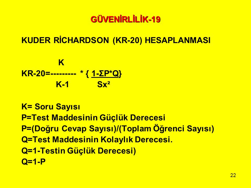 GÜVENİRLİLİK-19 KUDER RİCHARDSON (KR-20) HESAPLANMASI. K. KR-20=--------- * { 1-ΣP*Q} K-1 Sx².