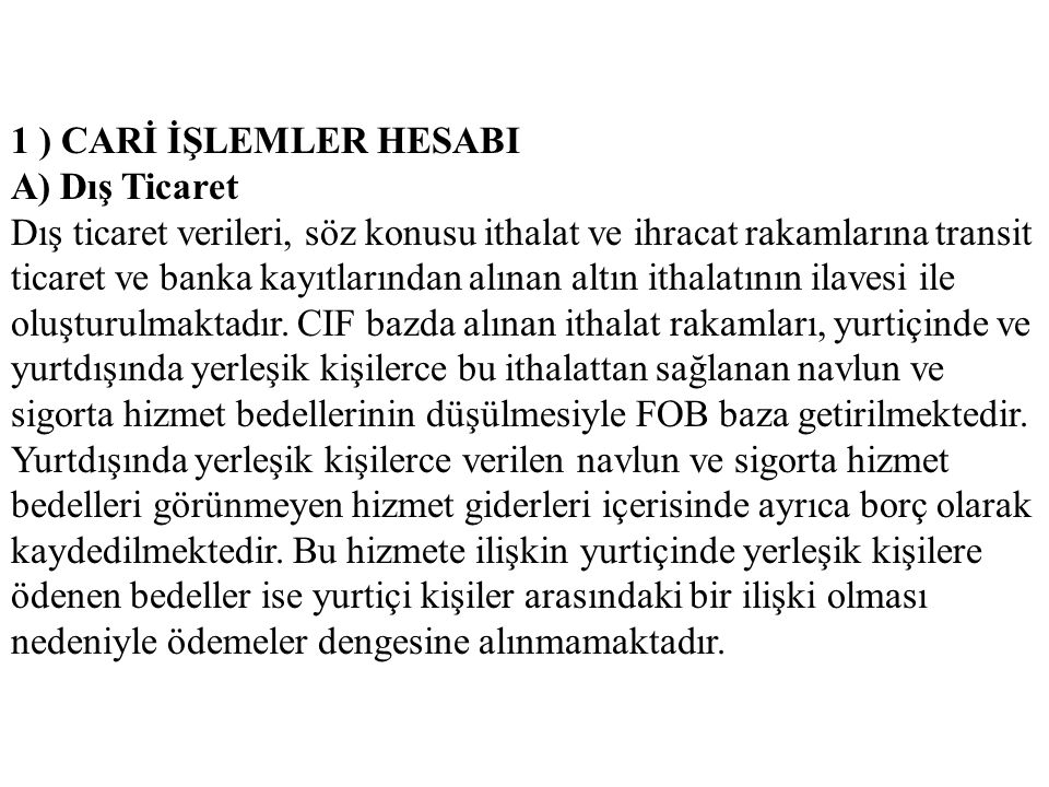 1 ) CARİ İŞLEMLER HESABI A) Dış Ticaret.