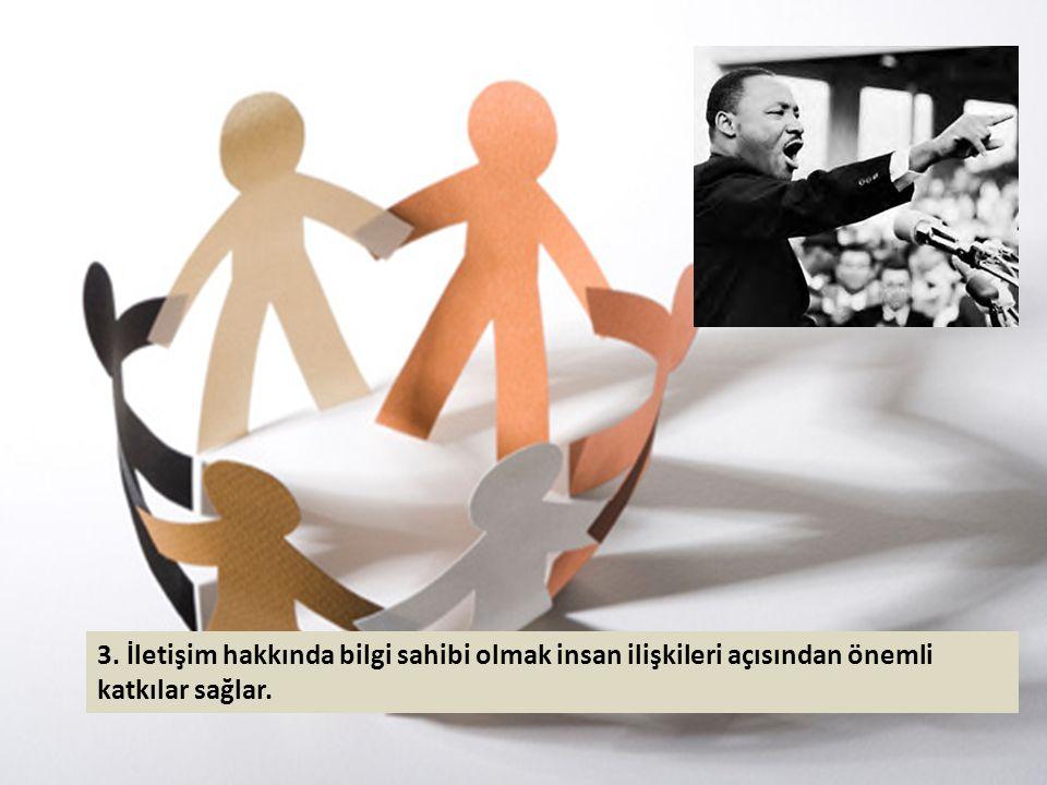 3. İletişim hakkında bilgi sahibi olmak insan ilişkileri açısından önemli katkılar sağlar.