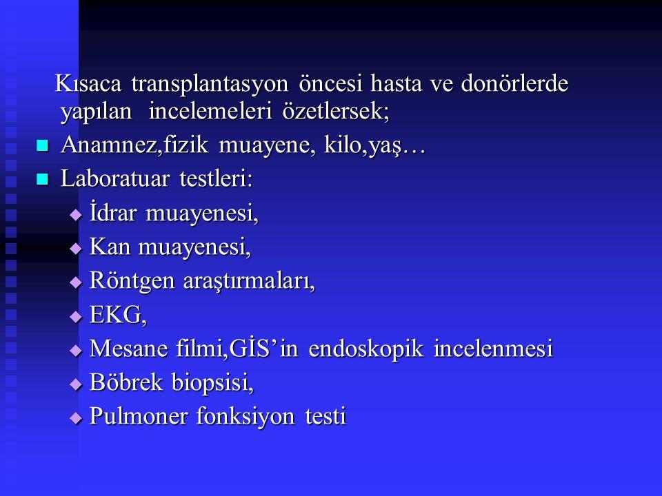 Kısaca transplantasyon öncesi hasta ve donörlerde yapılan incelemeleri özetlersek;