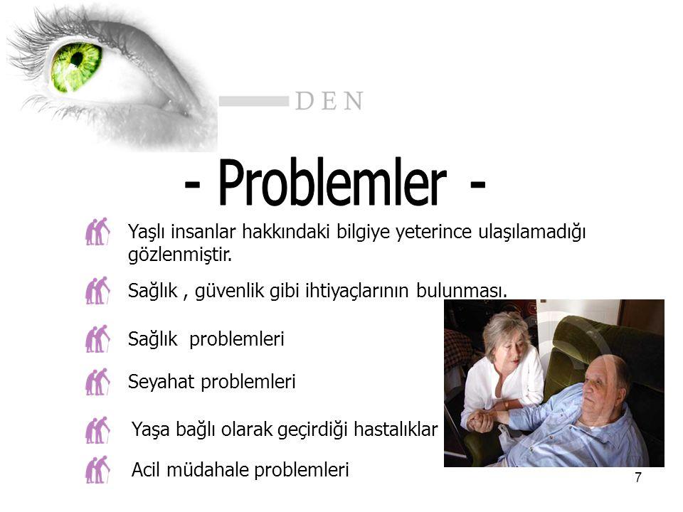 - Problemler - Yaşlı insanlar hakkındaki bilgiye yeterince ulaşılamadığı. gözlenmiştir. Sağlık , güvenlik gibi ihtiyaçlarının bulunması.