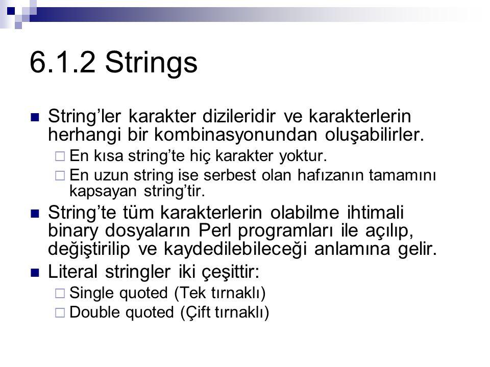 6.1.2 Strings String'ler karakter dizileridir ve karakterlerin herhangi bir kombinasyonundan oluşabilirler.