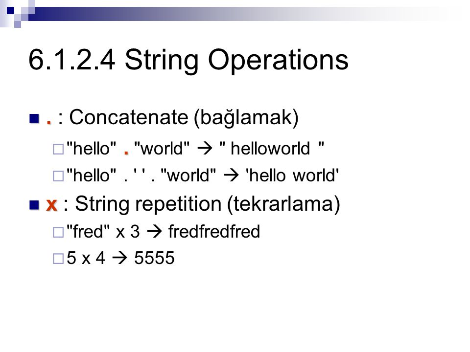 6.1.2.4 String Operations . : Concatenate (bağlamak)