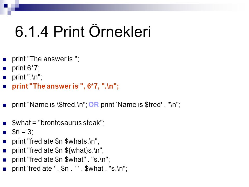 6.1.4 Print Örnekleri print The answer is ; print 6*7; print .\n ;