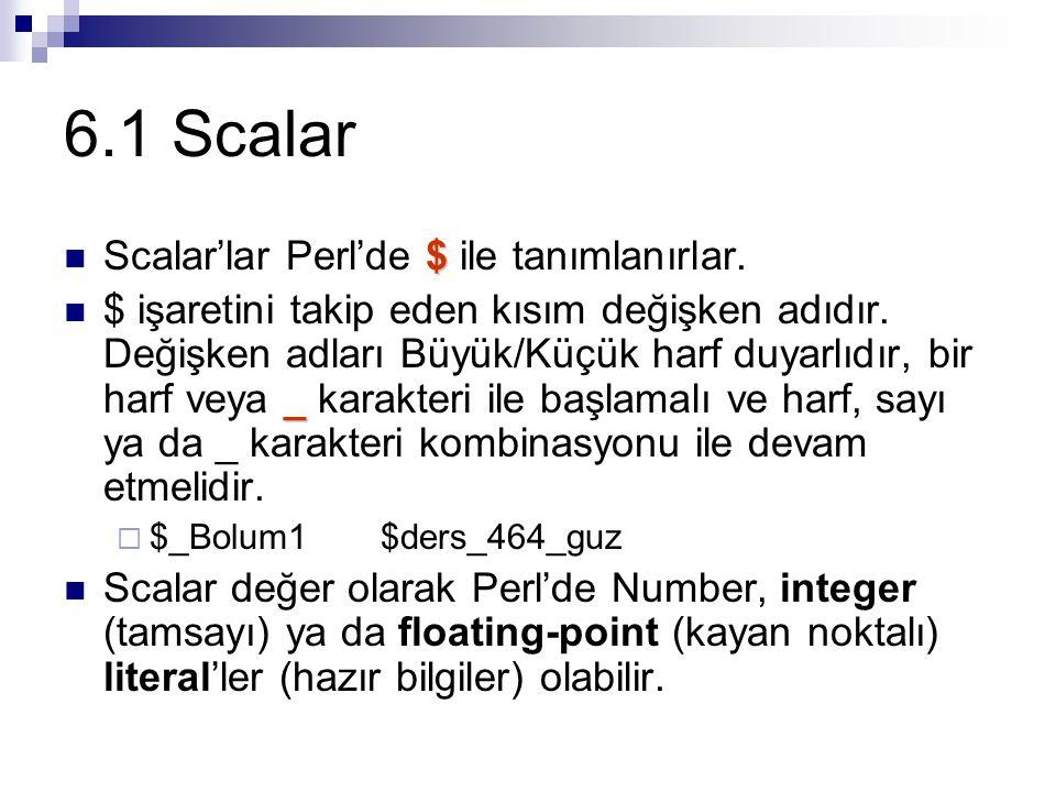 6.1 Scalar Scalar'lar Perl'de $ ile tanımlanırlar.